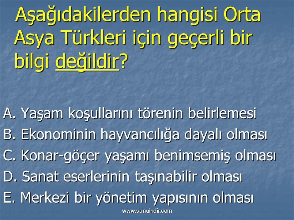 Aşağıdakilerden hangisi Orta Asya Türkleri için geçerli bir bilgi değildir