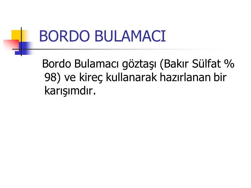 BORDO BULAMACI Bordo Bulamacı göztaşı (Bakır Sülfat % 98) ve kireç kullanarak hazırlanan bir karışımdır.