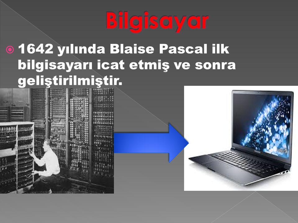 Bilgisayar 1642 yılında Blaise Pascal ilk bilgisayarı icat etmiş ve sonra geliştirilmiştir.