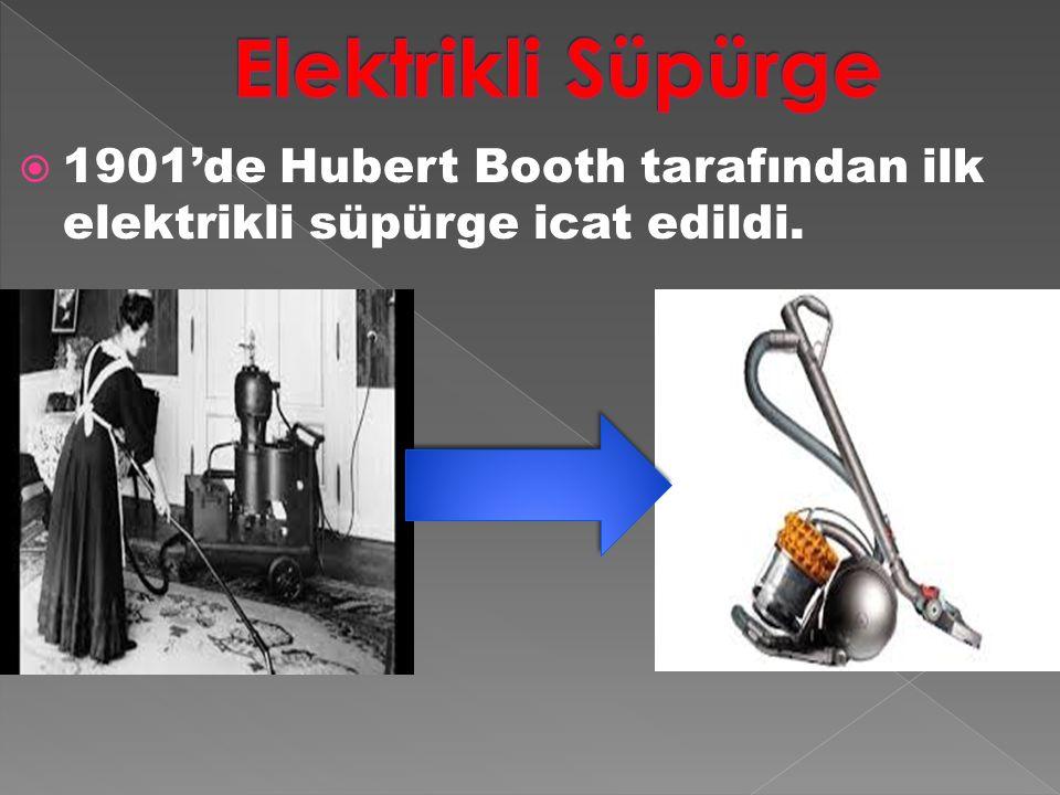 Elektrikli Süpürge 1901'de Hubert Booth tarafından ilk elektrikli süpürge icat edildi.