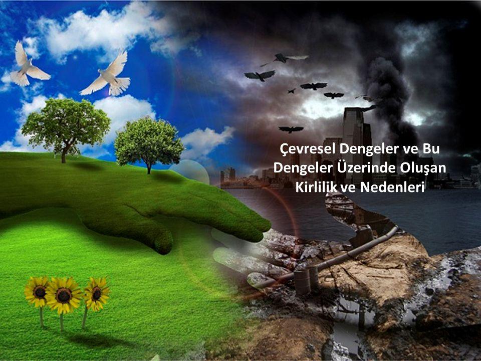 Çevresel Dengeler ve Bu Dengeler Üzerinde Oluşan Kirlilik ve Nedenleri