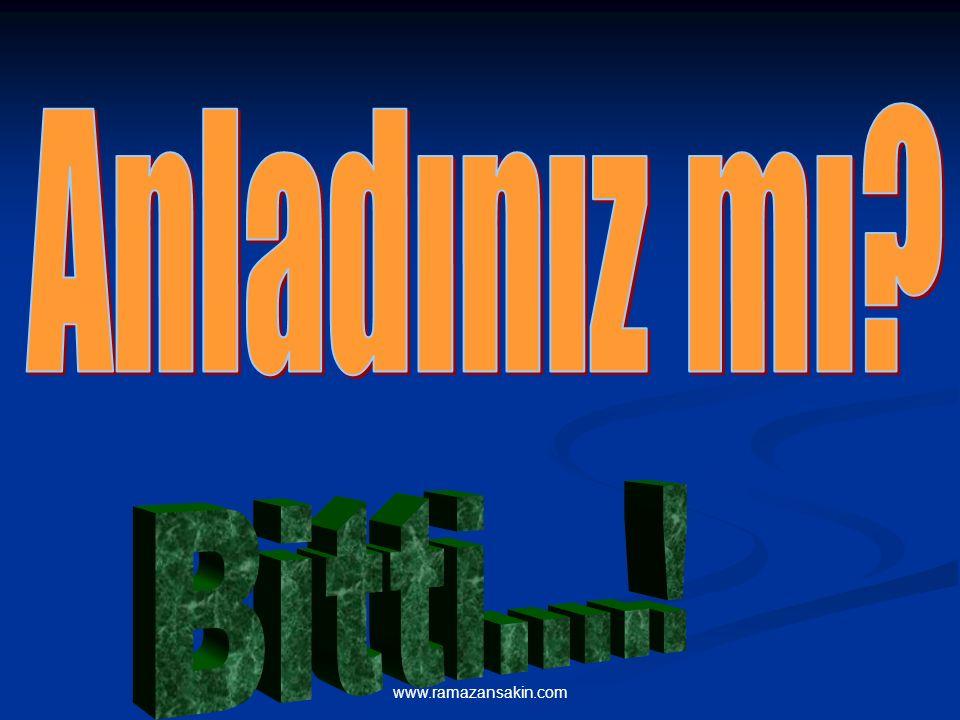 Anladınız mı Bitti....! www.ramazansakin.com