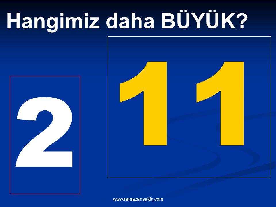 Hangimiz daha BÜYÜK 11 2 www.ramazansakin.com
