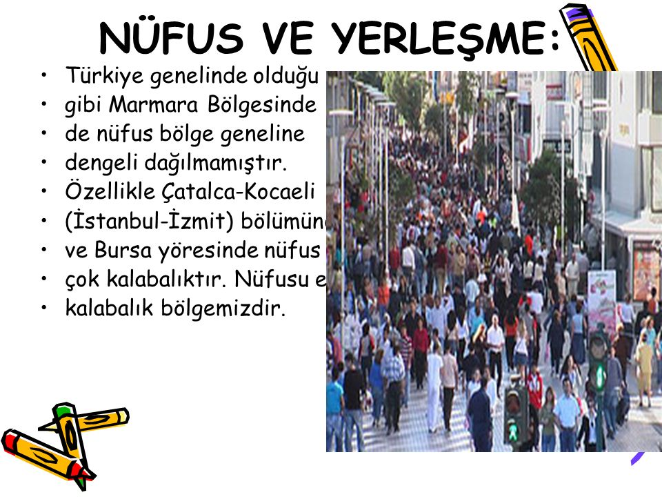 NÜFUS VE YERLEŞME: Türkiye genelinde olduğu gibi Marmara Bölgesinde