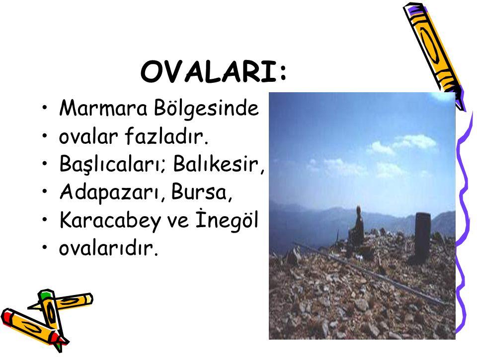 OVALARI: Marmara Bölgesinde ovalar fazladır. Başlıcaları; Balıkesir,