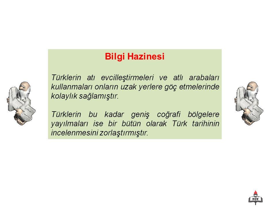 Bilgi Hazinesi Türklerin atı evcilleştirmeleri ve atlı arabaları kullanmaları onların uzak yerlere göç etmelerinde kolaylık sağlamıştır.
