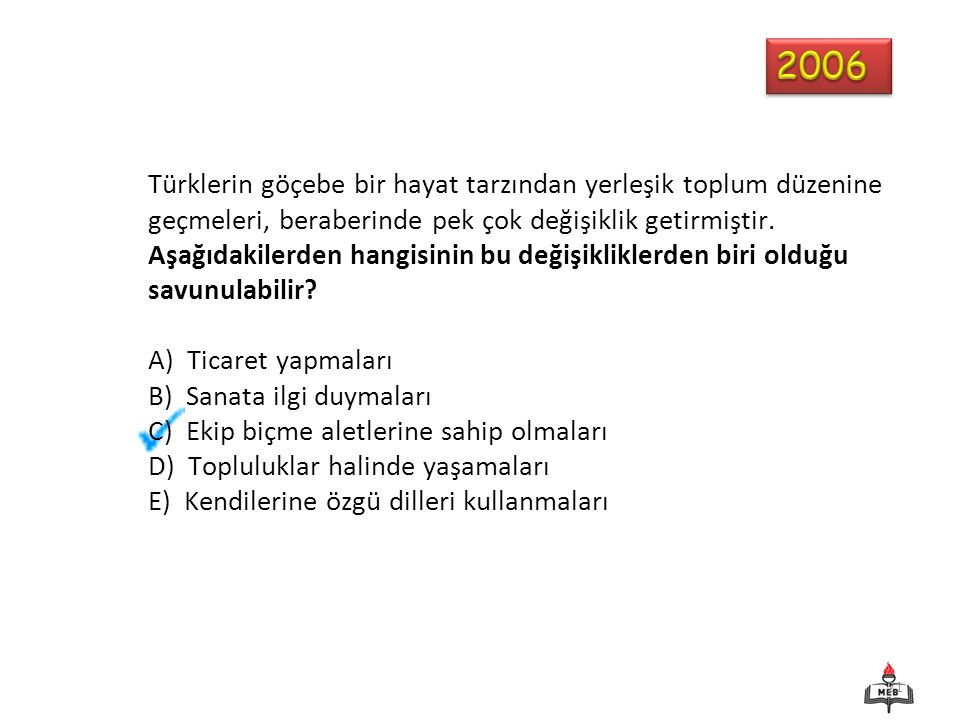 2006 Türklerin göçebe bir hayat tarzından yerleşik toplum düzenine geçmeleri, beraberinde pek çok değişiklik getirmiştir.