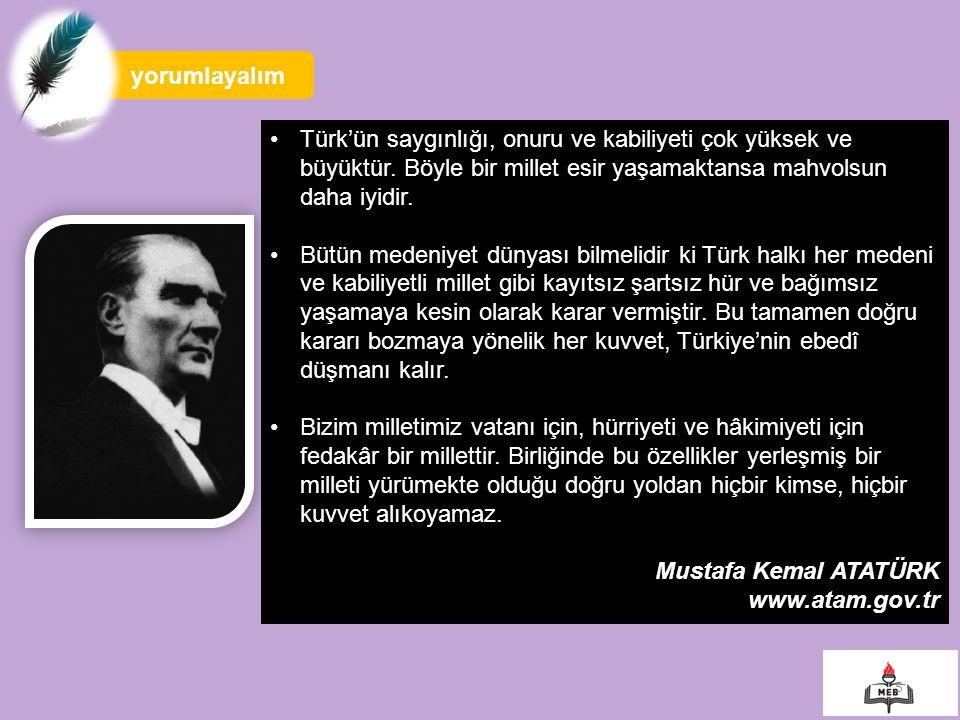 yorumlayalım Türk'ün saygınlığı, onuru ve kabiliyeti çok yüksek ve büyüktür. Böyle bir millet esir yaşamaktansa mahvolsun daha iyidir.