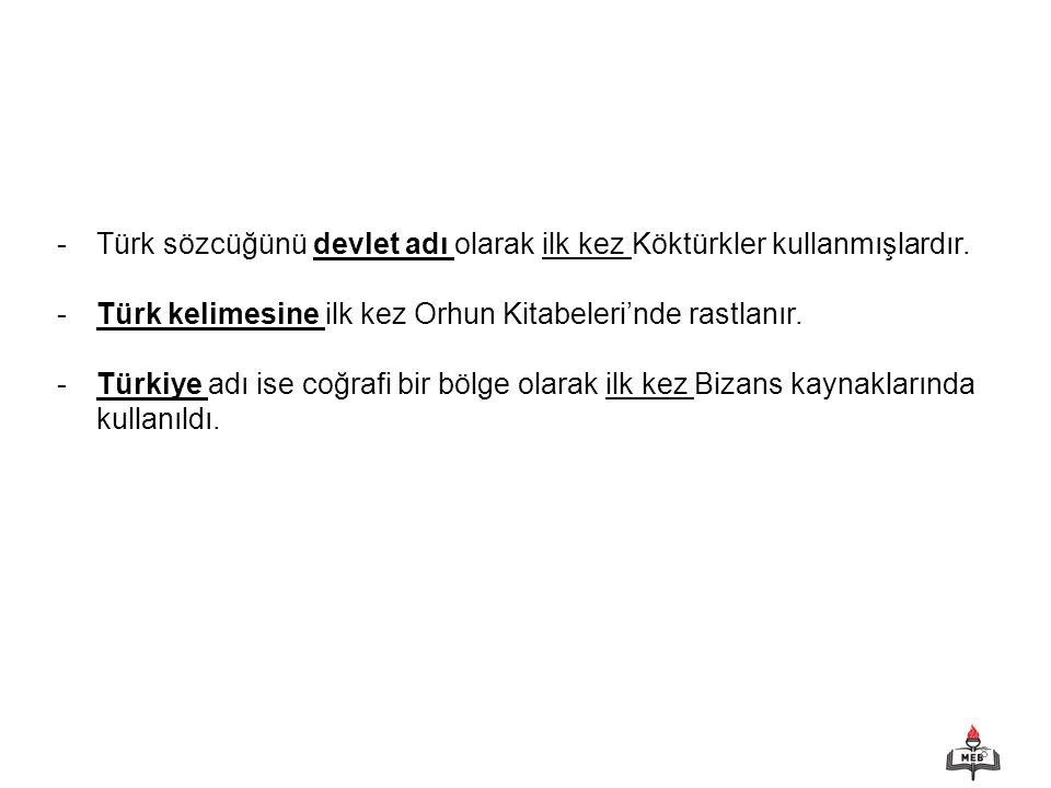 Türk sözcüğünü devlet adı olarak ilk kez Köktürkler kullanmışlardır.
