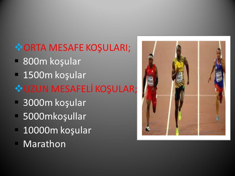 ORTA MESAFE KOŞULARI; 800m koşular. 1500m koşular. UZUN MESAFELİ KOŞULAR; 3000m koşular. 5000mkoşullar.