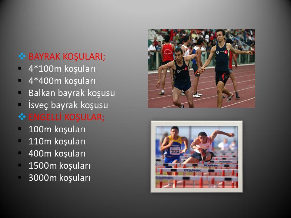 BAYRAK KOŞULARI; 4*100m koşuları. 4*400m koşuları. Balkan bayrak koşusu. İsveç bayrak koşusu. ENGELLİ KOŞULAR;