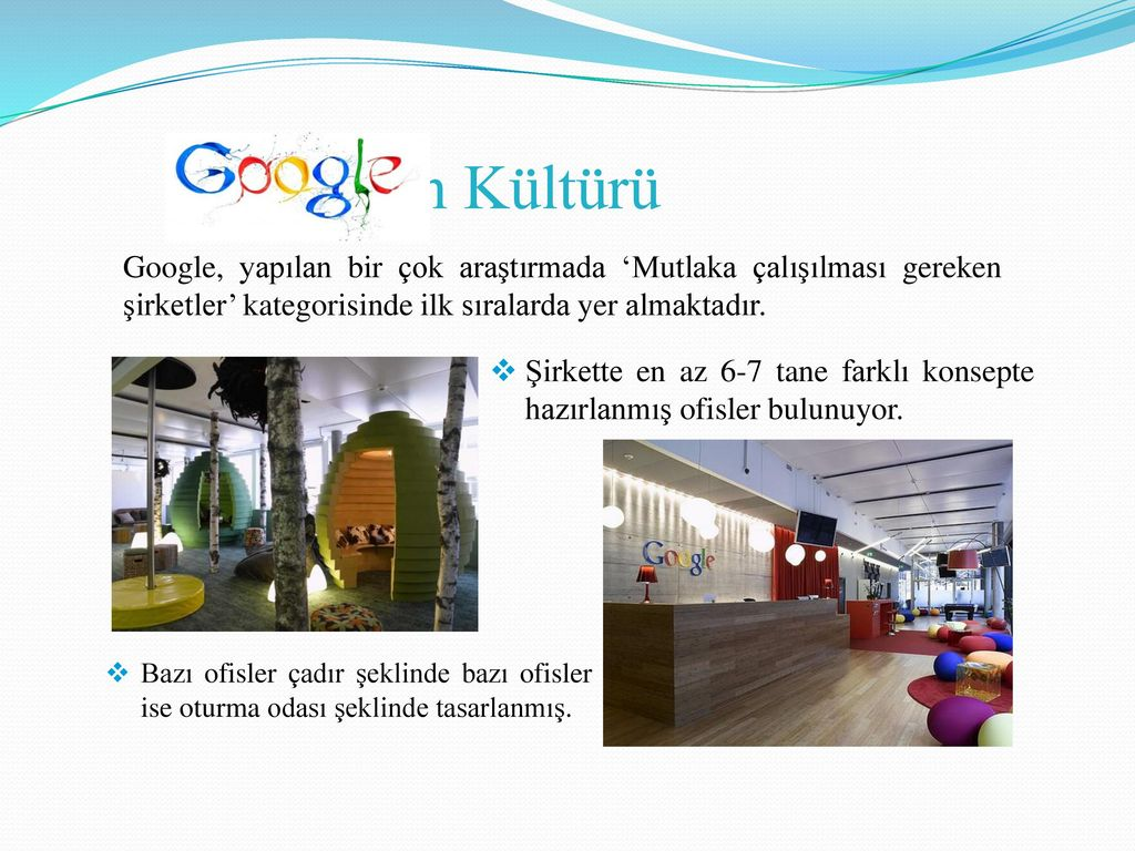 Kurum Kültürü Google, yapılan bir çok araştırmada 'Mutlaka çalışılması gereken şirketler' kategorisinde ilk sıralarda yer almaktadır.