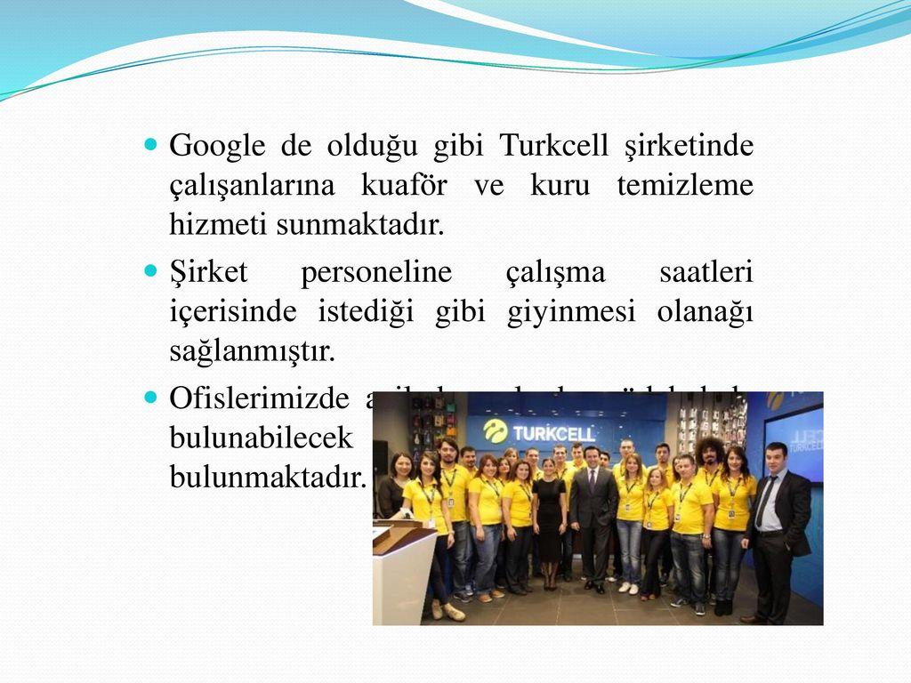 Google de olduğu gibi Turkcell şirketinde çalışanlarına kuaför ve kuru temizleme hizmeti sunmaktadır.