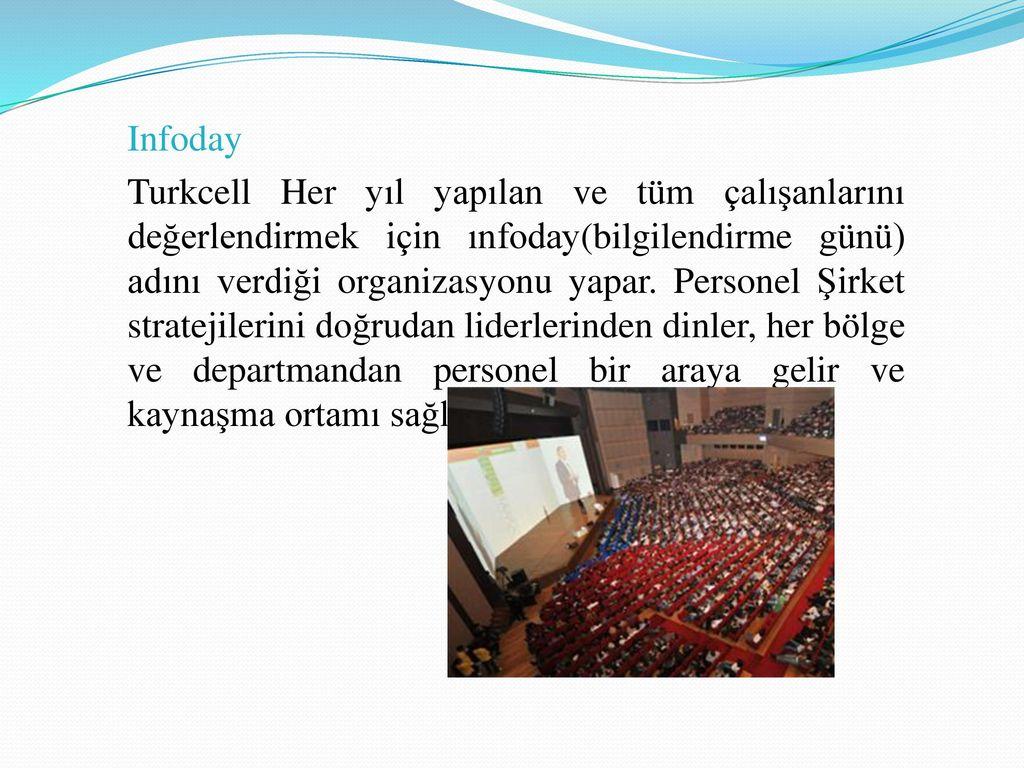 Infoday Turkcell Her yıl yapılan ve tüm çalışanlarını değerlendirmek için ınfoday(bilgilendirme günü) adını verdiği organizasyonu yapar.