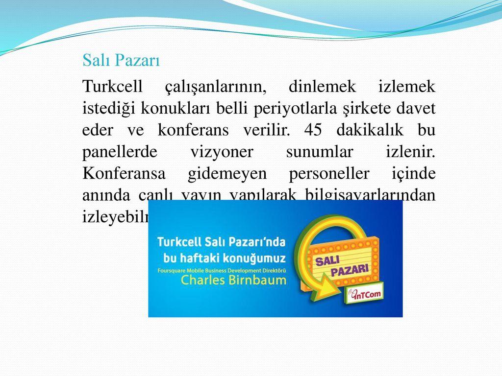 Salı Pazarı Turkcell çalışanlarının, dinlemek izlemek istediği konukları belli periyotlarla şirkete davet eder ve konferans verilir.