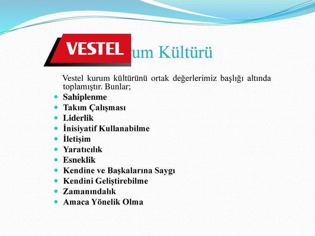 Kurum Kültürü Vestel kurum kültürünü ortak değerlerimiz başlığı altında toplamıştır. Bunlar; Sahiplenme.