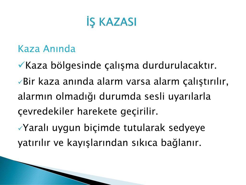 İŞ KAZASI Kaza Anında Kaza bölgesinde çalışma durdurulacaktır.