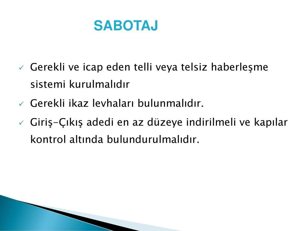 SABOTAJ Gerekli ve icap eden telli veya telsiz haberleşme sistemi kurulmalıdır. Gerekli ikaz levhaları bulunmalıdır.