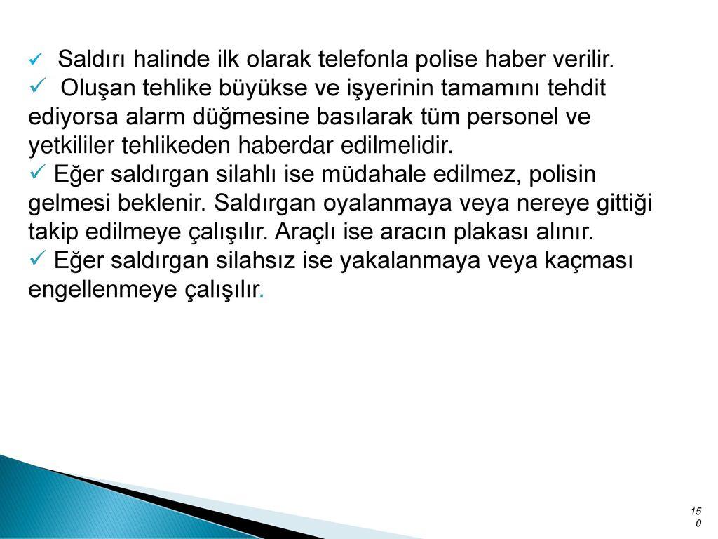 Saldırı halinde ilk olarak telefonla polise haber verilir.