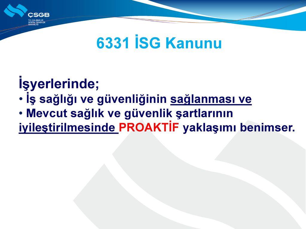 6331 İSG Kanunu İşyerlerinde; İş sağlığı ve güvenliğinin sağlanması ve