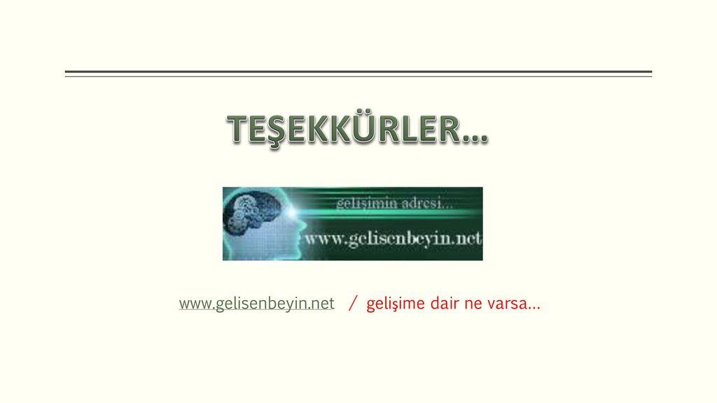 TEŞEKKÜRLER… www.gelisenbeyin.net / gelişime dair ne varsa…