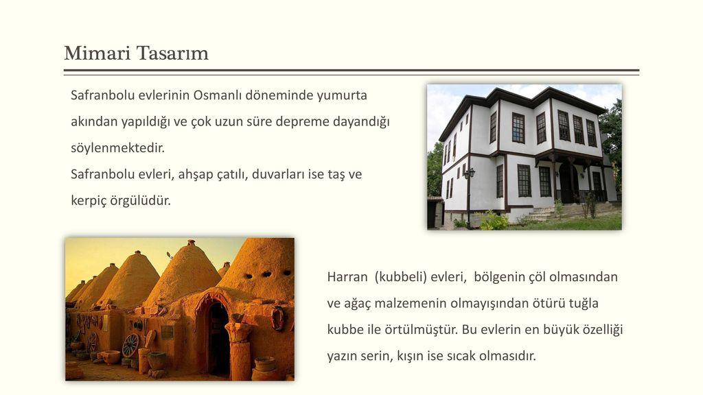 Mimari Tasarım Safranbolu evlerinin Osmanlı döneminde yumurta akından yapıldığı ve çok uzun süre depreme dayandığı söylenmektedir.
