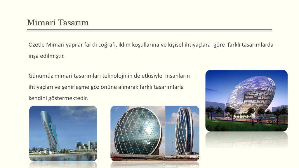 Mimari Tasarım Özetle Mimari yapılar farklı coğrafi, iklim koşullarına ve kişisel ihtiyaçlara göre farklı tasarımlarda inşa edilmiştir.