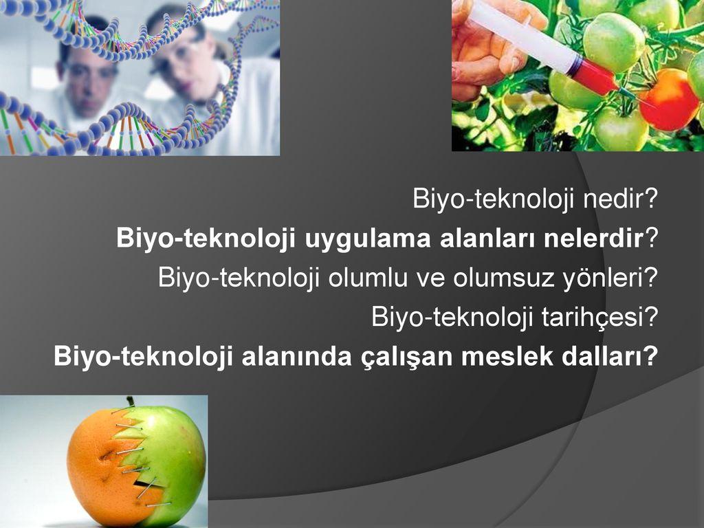 Biyo-teknoloji nedir Biyo-teknoloji uygulama alanları nelerdir Biyo-teknoloji olumlu ve olumsuz yönleri
