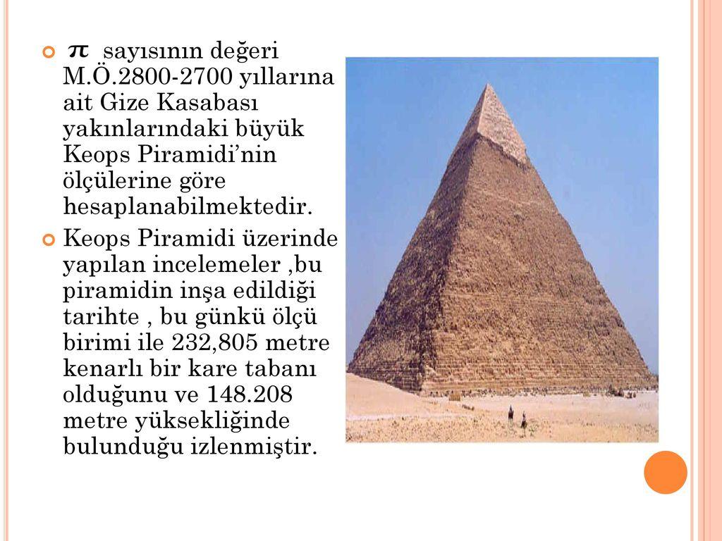 sayısının değeri M.Ö.2800-2700 yıllarına ait Gize Kasabası yakınlarındaki büyük Keops Piramidi'nin ölçülerine göre hesaplanabilmektedir.