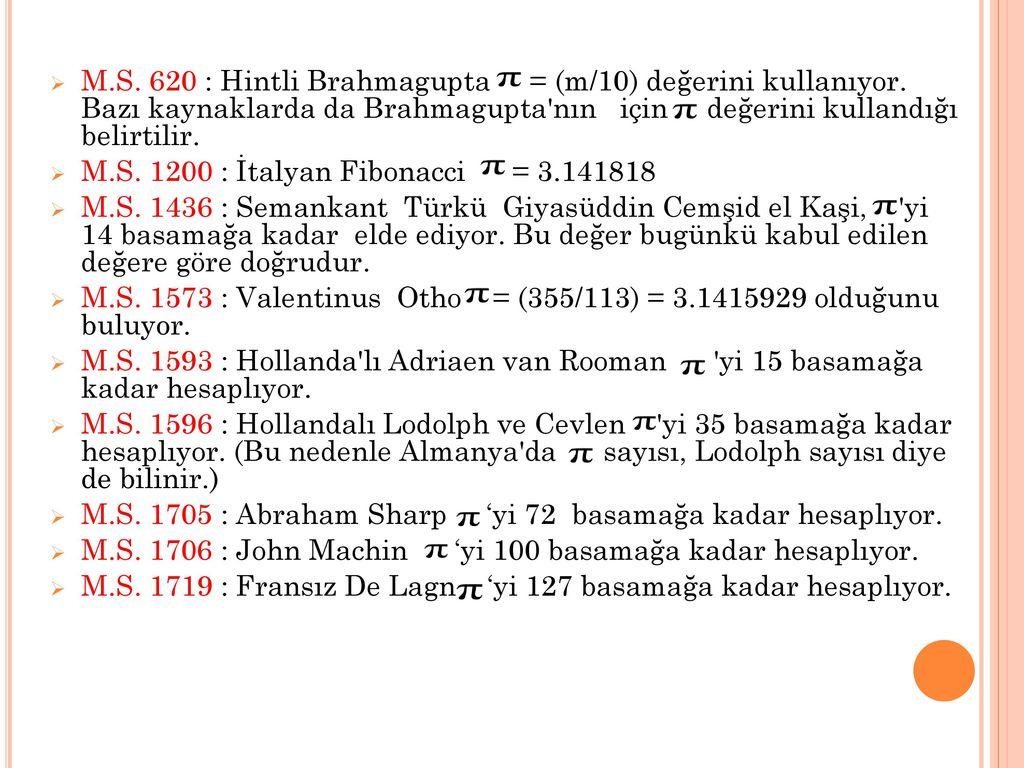 M. S. 620 : Hintli Brahmagupta = (m/10) değerini kullanıyor