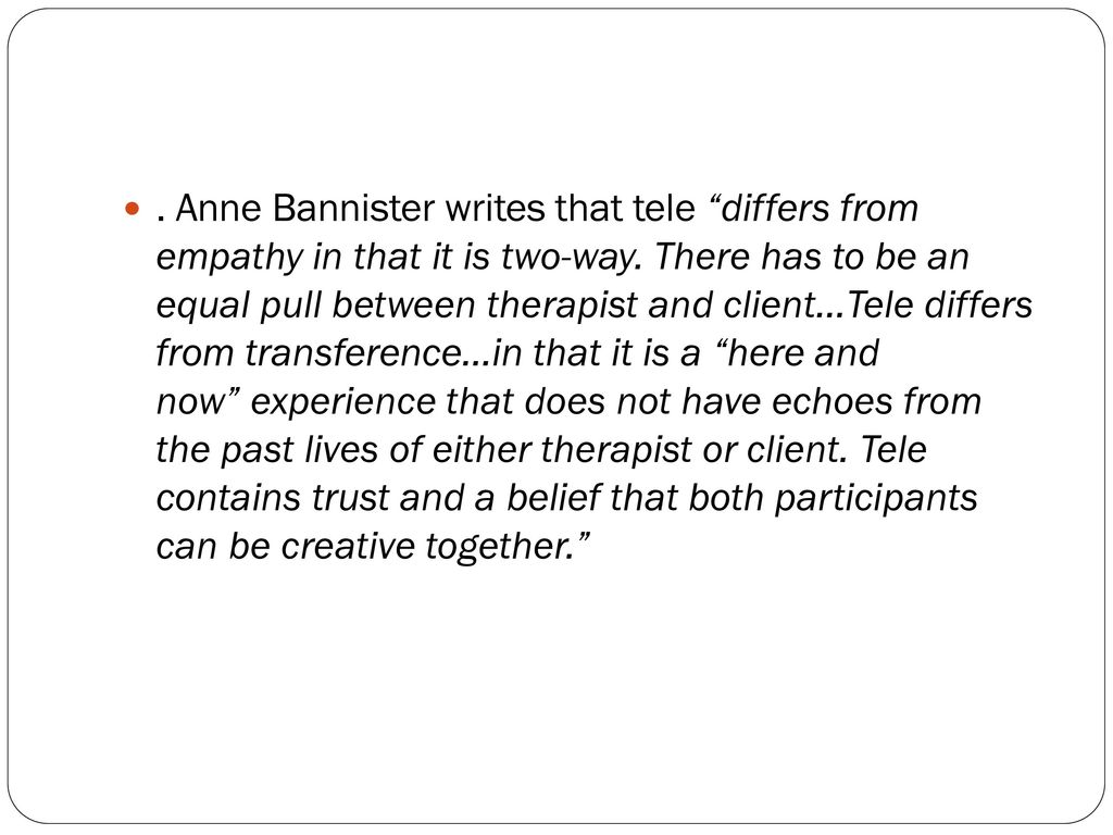 Anne Bannister writes that tele differs from empathy in that it is two-way.