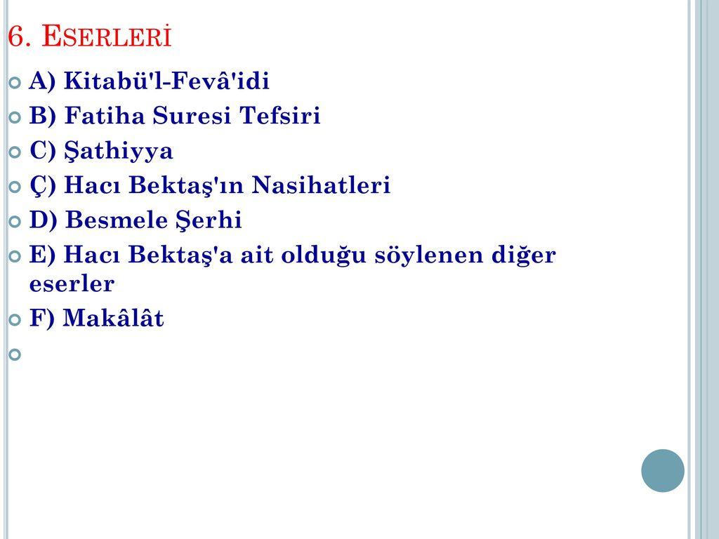 6. Eserleri A) Kitabü l-Fevâ idi B) Fatiha Suresi Tefsiri C) Şathiyya