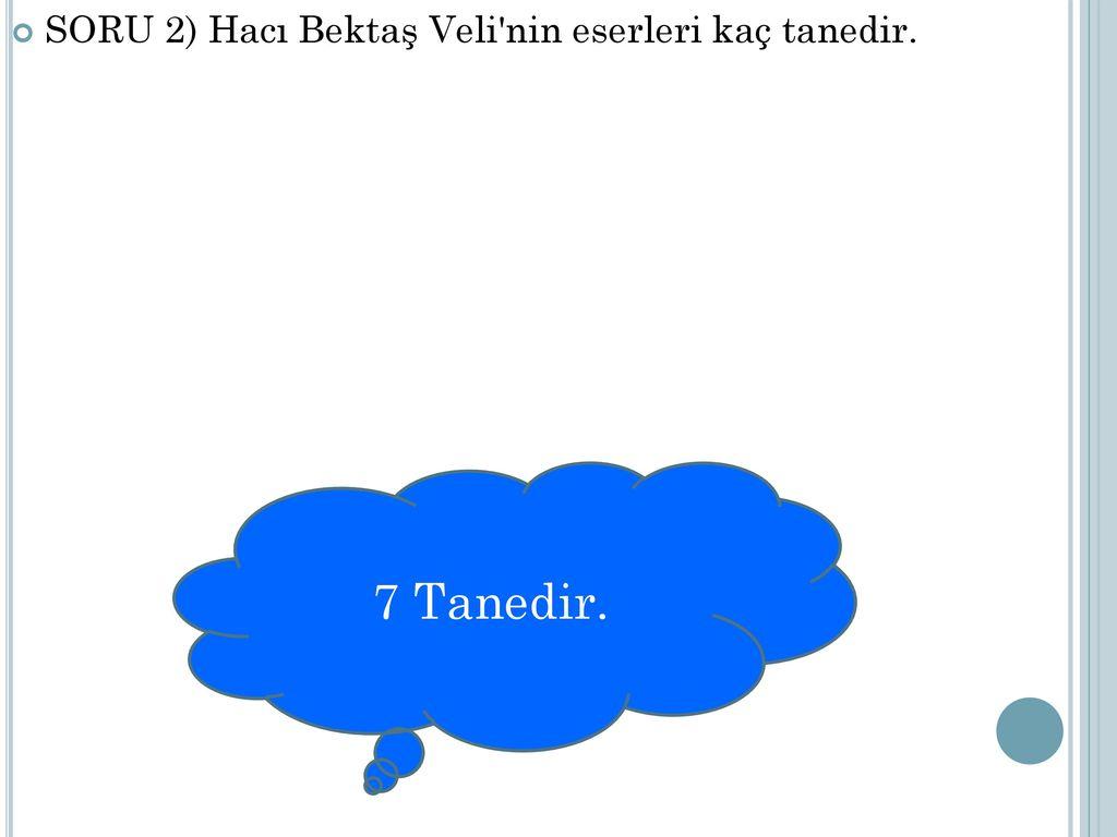 SORU 2) Hacı Bektaş Veli nin eserleri kaç tanedir.