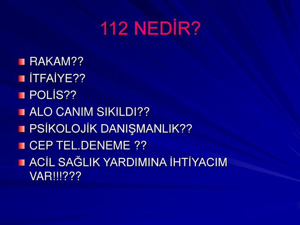 112 NEDİR RAKAM İTFAİYE POLİS ALO CANIM SIKILDI
