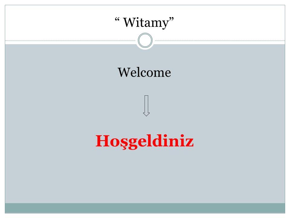 Witamy Welcome Hoşgeldiniz
