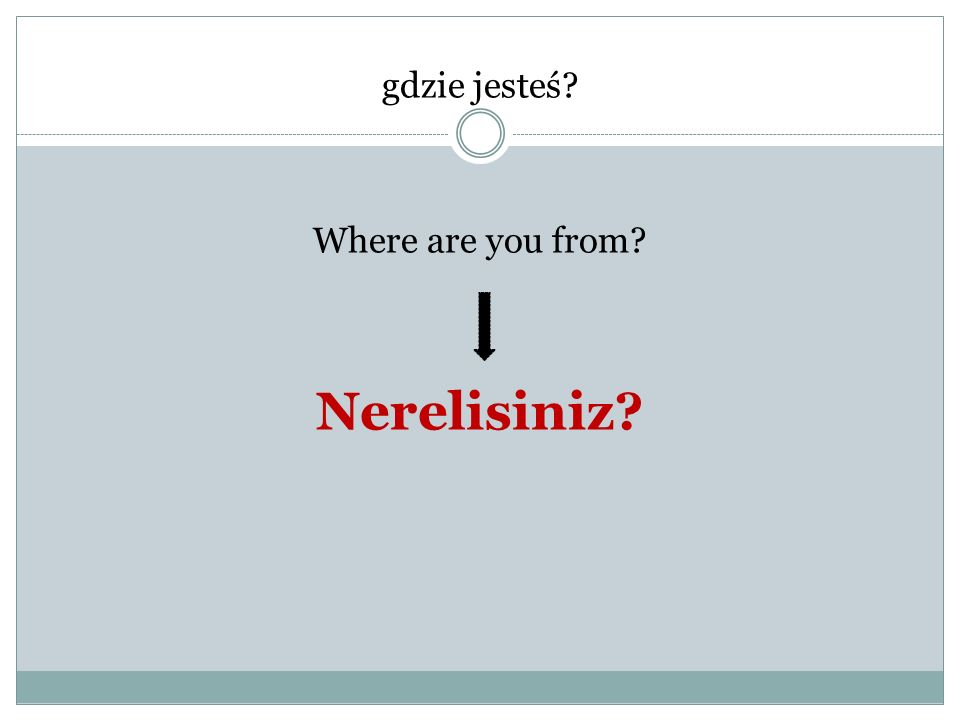 gdzie jesteś Where are you from Nerelisiniz