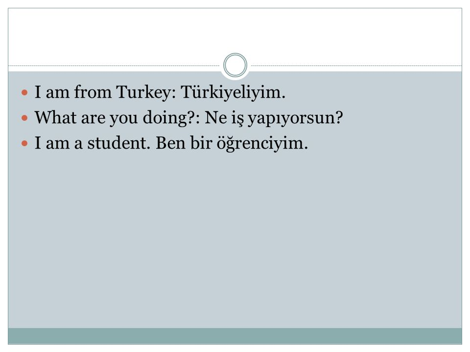 I am from Turkey: Türkiyeliyim.
