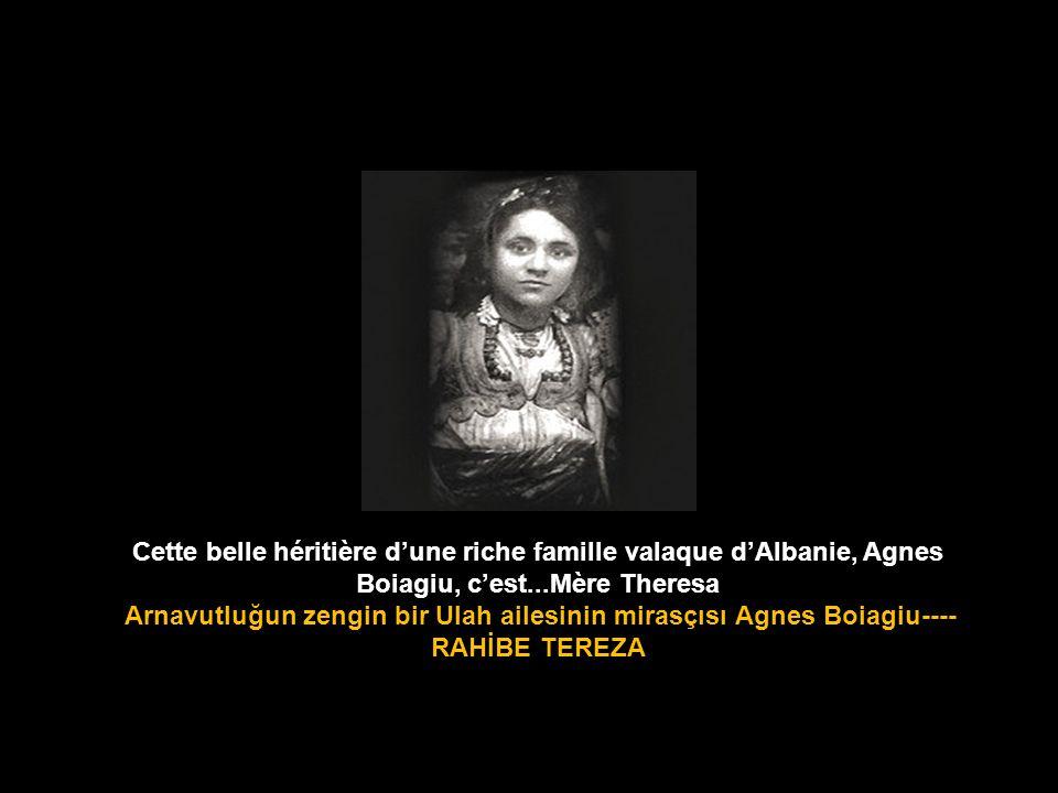 Cette belle héritière d'une riche famille valaque d'Albanie, Agnes Boiagiu, c'est...Mère Theresa
