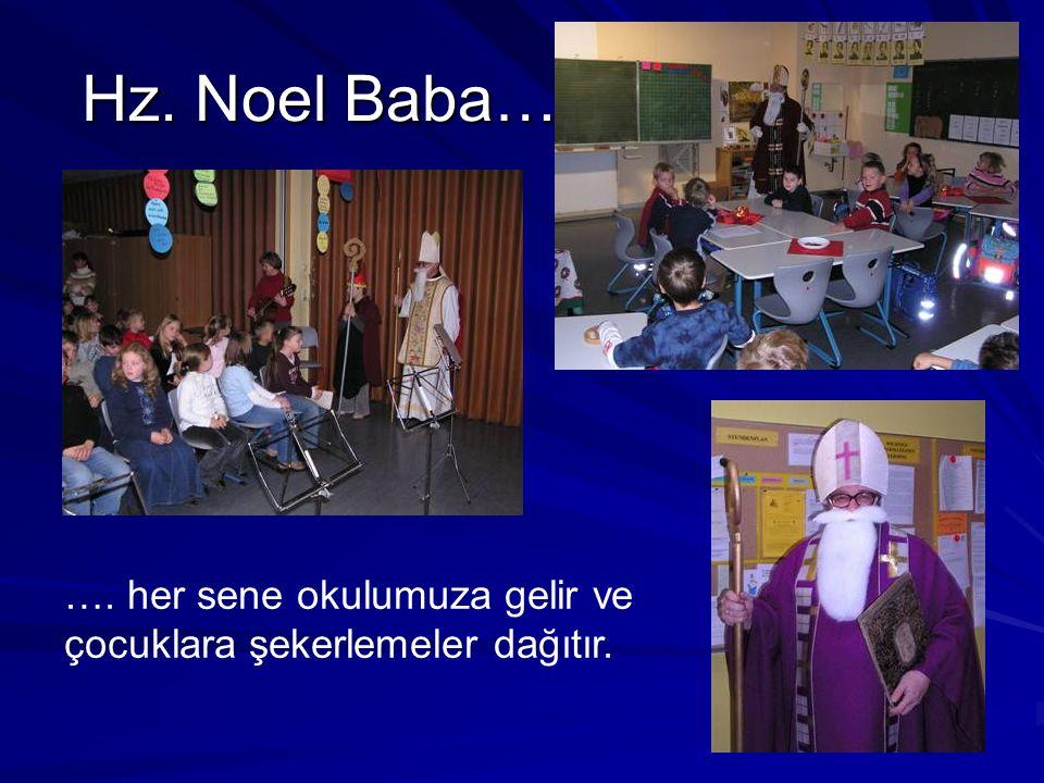 Hz. Noel Baba… …. her sene okulumuza gelir ve çocuklara şekerlemeler dağıtır.