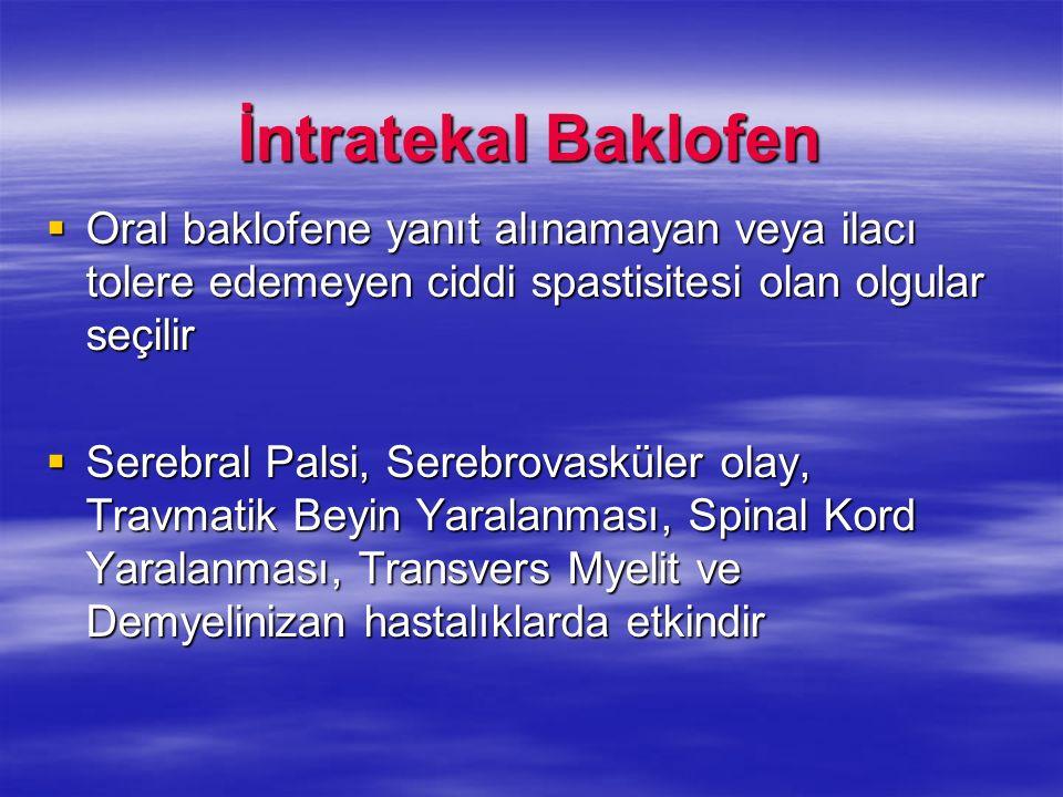 İntratekal Baklofen Oral baklofene yanıt alınamayan veya ilacı tolere edemeyen ciddi spastisitesi olan olgular seçilir.