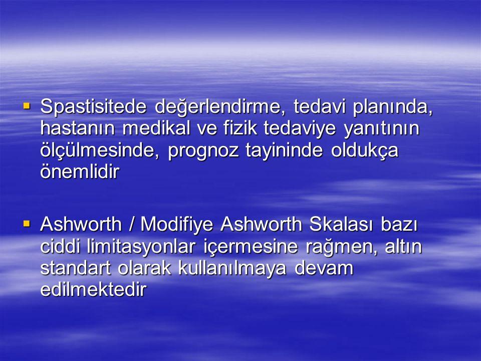 Spastisitede değerlendirme, tedavi planında, hastanın medikal ve fizik tedaviye yanıtının ölçülmesinde, prognoz tayininde oldukça önemlidir