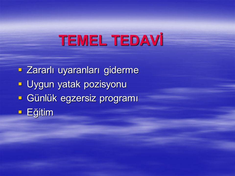 TEMEL TEDAVİ Zararlı uyaranları giderme Uygun yatak pozisyonu