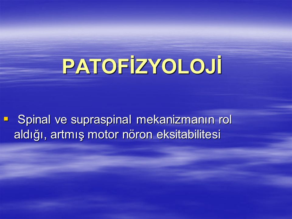 PATOFİZYOLOJİ Spinal ve supraspinal mekanizmanın rol aldığı, artmış motor nöron eksitabilitesi