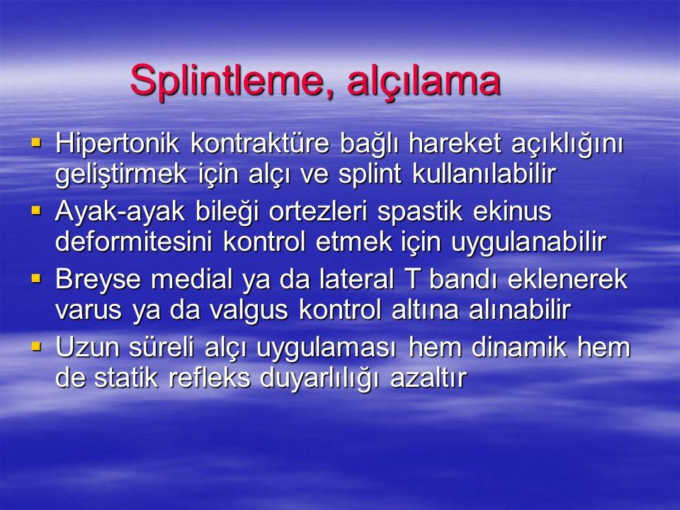 Splintleme, alçılama Hipertonik kontraktüre bağlı hareket açıklığını geliştirmek için alçı ve splint kullanılabilir.