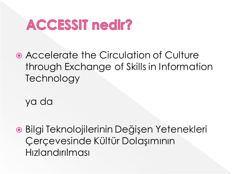 ACCESSIT nedir Accelerate the Circulation of Culture through Exchange of Skills in Information Technology ya da.