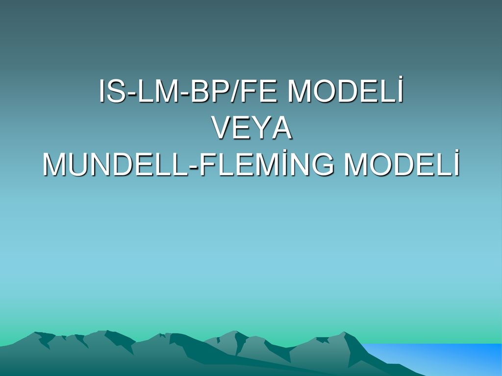 IS-LM-BP/FE MODELİ VEYA MUNDELL-FLEMİNG MODELİ