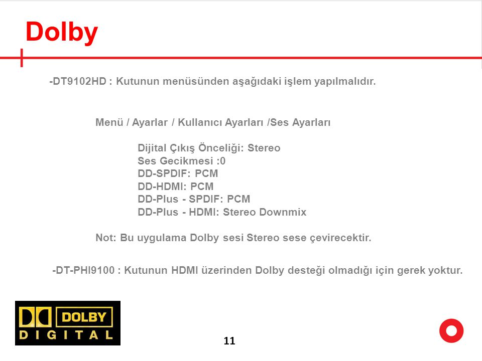 Dolby 11 -DT9102HD : Kutunun menüsünden aşağıdaki işlem yapılmalıdır.