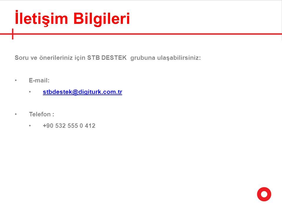 İletişim Bilgileri Soru ve önerileriniz için STB DESTEK grubuna ulaşabilirsiniz: E-mail: stbdestek@digiturk.com.tr.