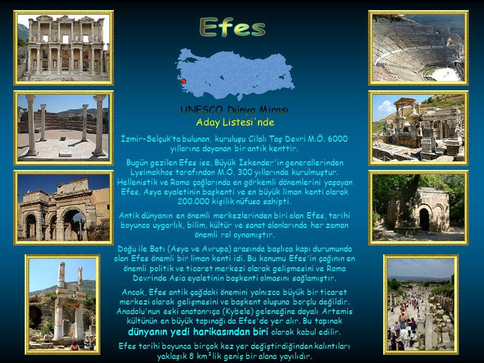 Efes UNESCO Dünya Mirası. Aday Listesi nde. İzmir-Selçuk'ta bulunan, kuruluşu Cilalı Taş Devri M.Ö. 6000 yıllarına dayanan bir antik kenttir.