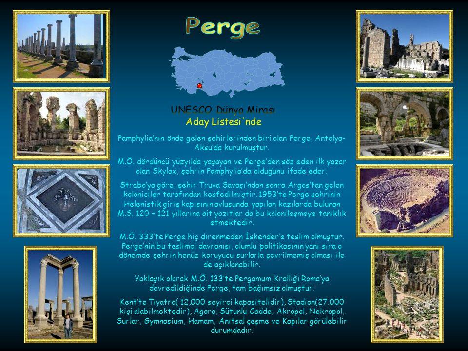 Perge UNESCO Dünya Mirası. Aday Listesi nde. Pamphylia'nın önde gelen şehirlerinden biri olan Perge, Antalya-Aksu'da kurulmuştur.